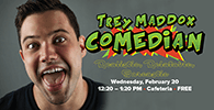 Comedian Trey Maddox February 20